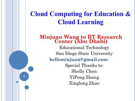 Cloud Computing for Education & Cloud Learning Minjuan Wang to BT Research Center (Abu Dhabi) Educational Technology San Diego State University
