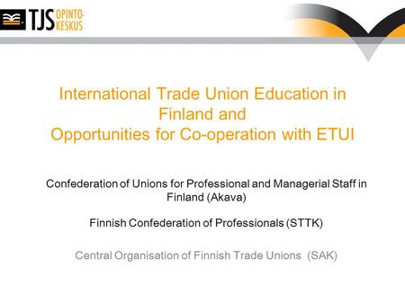 International Trade Union Education in Finland and Opportunities for Co-operation with ETUI Confederation of Unions for Professional and Managerial Staff.