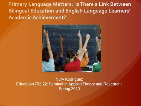 1 Nury Rodriguez Education 702.22: Seminar in Applied Theory and Research I Spring 2010.
