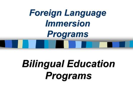 Foreign Language Immersion Programs Bilingual Education Programs.