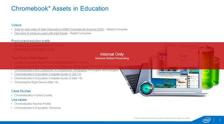 * Other names and brands may be claimed as the property of others. Chromebook* Assets in Education 1 Videos Side-by-side video of Intel (Haswell) vs ARM.