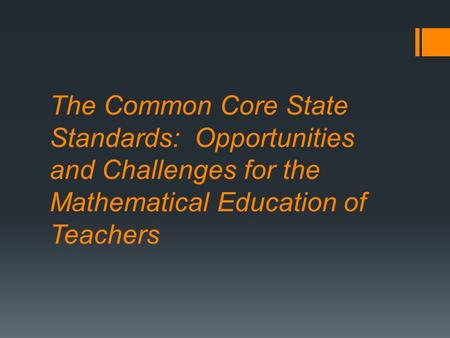 The Common Core State Standards: Opportunities and Challenges for the Mathematical Education of Teachers.