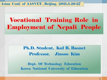 Vocational Training Role in Employment of Nepali People Ph.D. Student, Kul B. Basnet Professor, Jinsoo Kim Dept. Of Technology Education Korea National.