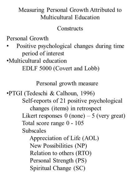 Measuring Personal Growth Attributed to Multicultural Education Constructs Personal Growth Positive psychological changes during time period of interest.