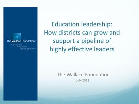 Education leadership: How districts can grow and support a pipeline of highly effective leaders The Wallace Foundation July 2012.