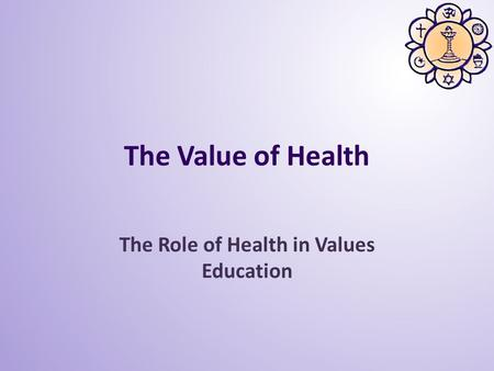 The Value of Health The Role of Health in Values Education.
