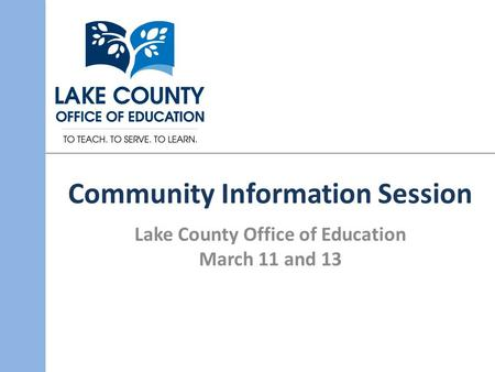 Community Information Session Lake County Office of Education March 11 and 13.