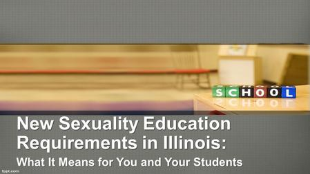 New Sexuality Education Requirements in Illinois: What It Means for You and Your Students.