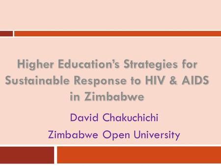 David Chakuchichi Zimbabwe Open University. Zimbabwe HIV & AIDS Statistics High Prevalence rate of over 29% in 1999, HIV prevalence rate has fallen to.