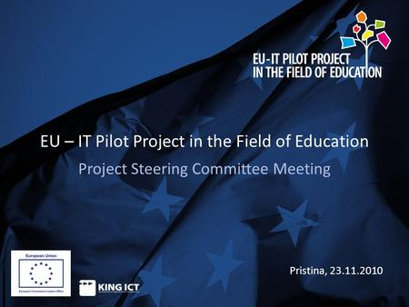 EU – IT Pilot Project in the Field of Education Project Steering Committee Meeting Pristina, 23.11.2010.