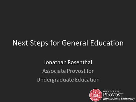 Next Steps for General Education Jonathan Rosenthal Associate Provost for Undergraduate Education.