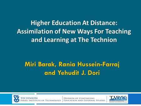 Higher Education At Distance: Assimilation of New Ways For Teaching and Learning at The Technion Higher Education At Distance: Assimilation of New Ways.