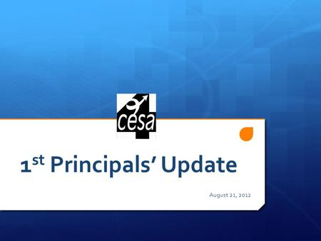 1 st Principals Update August 21, 2012. Science – mid 2013 & Social Studies – ???  Finco 20122 Higher Standards.