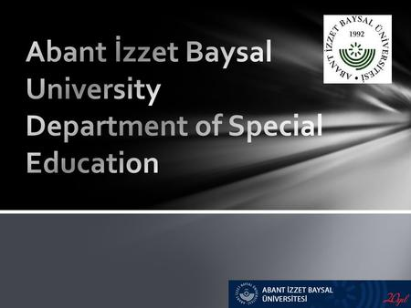 Abant İzzet Baysal University Founded on July 3rd, 1992 A foundation supported state university.