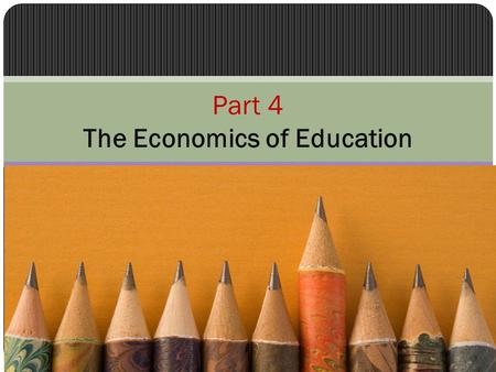 Part 4 The Economics of <strong>Education</strong>