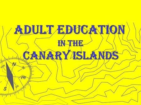 Adult Education in the Canary Islands. Adult Education Courses in the Canary Islands General Certificate of Secondary Education General Certificate of.