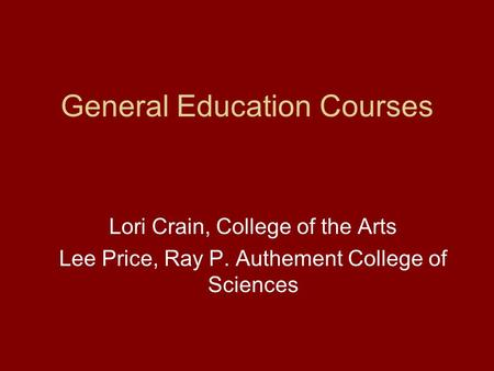 General Education Courses Lori Crain, College of the Arts Lee Price, Ray P. Authement College of Sciences.