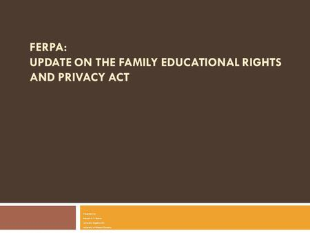FERPA: UPDATE ON THE FAMILY EDUCATIONAL RIGHTS AND PRIVACY ACT Presented by Brenda V. S. Selman University Registrar-MU University of Missouri-Columbia.