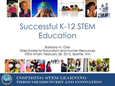 DIRECTORATE FOR EDUCATION AND Human resources Inspiring STEM Learning Through Discovery and Innovation Successful K-12 STEM Education Barbara M. Olds Directorate.