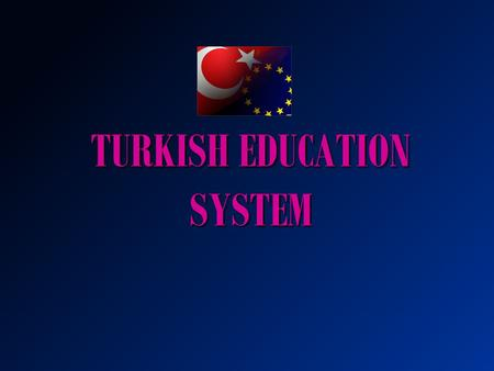 TURKISH EDUCATION SYSTEM. Peace at Home, Peace in theWorld Mustafa Kemal Atatürk is the founder and first President of the Republic of Turkey.