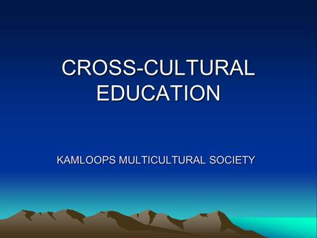 KAMLOOPS MULTICULTURAL SOCIETY CROSS-CULTURAL EDUCATION.