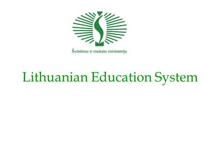 Lithuanian Education System. Primary education curriculum Moral education Lithuanian language Foreign language compulsory from the 4th year (from 2000-2001.