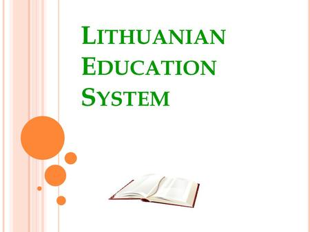 L ITHUANIAN E DUCATION S YSTEM. P RE - SCHOOL EDUCATION Provided to children between 1,5/2 to 5 years old Educated at nurseries, nursery-kindergartens,