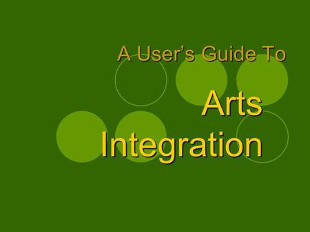A Users Guide To Arts Integration. Introduction Created by Marcia McCaffrey, Arts Consultant, NH Dept. of Education Recommend policy around arts education,