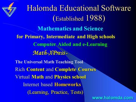 Halomda Educational Software ( Established 1988) Mathematics and Science for Primary, Intermediate and High schools Computer Aided and e-Learning Math-XPress.