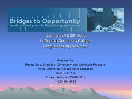 1 October 27 th & 28 th 2006 LaGuardia Community College Long Island City, New York Prepared by Regina Suitt, Director of Community and Workplace Programs.