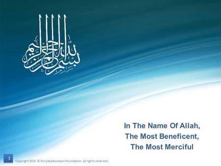 In The Name Of Allah, The Most Beneficent, The Most Merciful 1 1 Copyright 2010 © Punjab Education Foundation. All rights reserved.