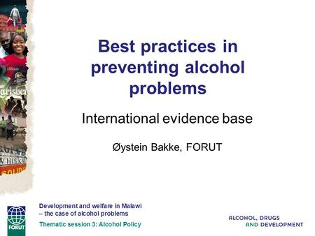 Best practices in preventing alcohol problems International evidence base Øystein Bakke, FORUT Development and welfare in Malawi – the case of alcohol.