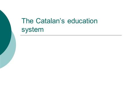 The Catalans education system. The Catalan education system is organized by stages: Nursery education: It has two cycles until 6 years old. Primary education:
