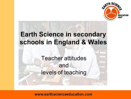 Www.earthscienceeducation.com Earth Science in secondary schools in England & Wales Teacher attitudes and levels of teaching.