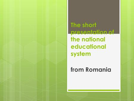 The short presentation of the national educational system from Romania.