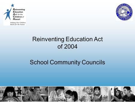 Reinventing Education Act of 2004 School Community Councils.