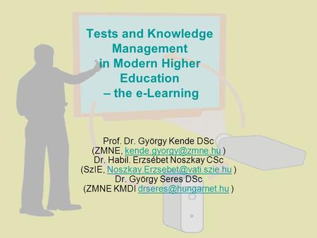 Tests and Knowledge Management in Modern Higher Education – the e-Learning Prof. Dr. György Kende DSc (ZMNE, ) Dr. Habil. Erzsébet.