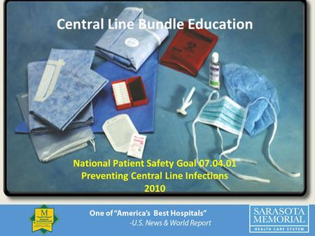 National Patient Safety Goal 07.04.01 Preventing Central Line Infections 2010 Central Line Bundle Education.