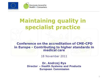 1 Maintaining quality in specialist practice Conference on the accreditation of CME-CPD in Europe - Contributing to higher standards in medical care 18.