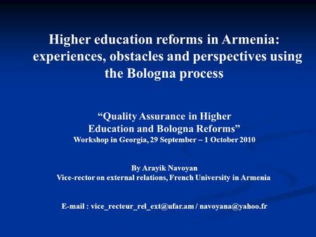 Higher education reforms in Armenia: experiences, obstacles and perspectives using the Bologna process Quality Assurance in Higher Education and Bologna.