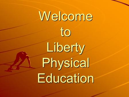 Welcome to Liberty Physical Education. Introduction of your Teachers.