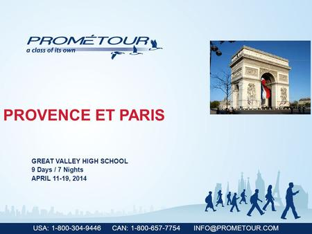 USA: 1-800-304-9446 CAN: 1-800-657-7754 PROVENCE ET PARIS GREAT VALLEY HIGH SCHOOL 9 Days / 7 Nights APRIL 11-19, 2014.