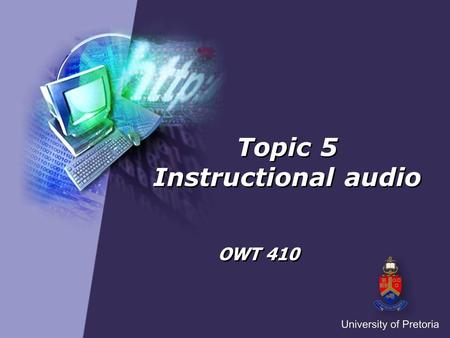 Topic 5 Instructional audio OWT 410. Instructional audio Digital audio Definition of podcast Type of podcast Steps for creating audio podcasts Tools for.
