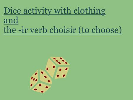 Dice activity with clothing and the -ir verb choisir (to choose)