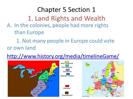 Chapter 5 Section 1 1. Land Rights and Wealth A.In the colonies, people had more rights than Europe 1. Not many people in Europe could vote or own land.