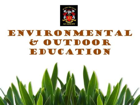 Environmental & Outdoor Education. Environmental and Outdoor Education AIMS TO… improve ones understanding & Appreciation of the world around them.