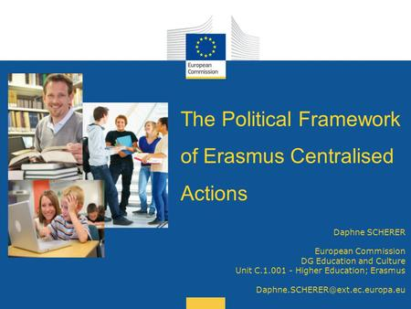 Date: in 12 pts Daphne SCHERER European Commission DG Education and Culture Unit C.1.001 - Higher Education; Erasmus The.
