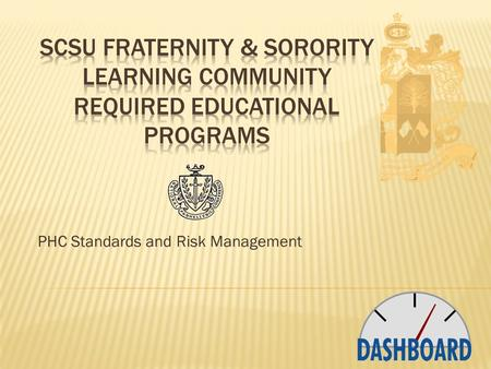PHC Standards and Risk Management. The St. Cloud State Fraternity and Sorority Community is a comprehensive learning community that intentionally integrates.
