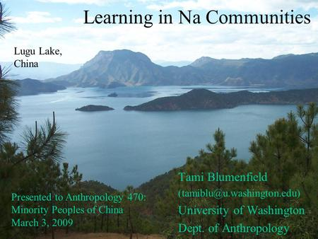 Learning in Na Communities Tami Blumenfield University of Washington Dept. of Anthropology Lugu Lake, China Presented to Anthropology.