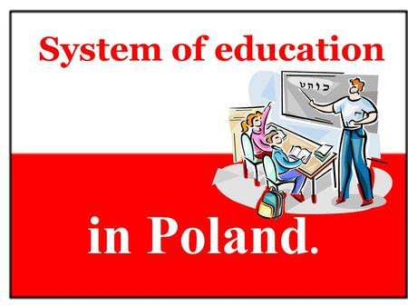 System of education in Poland..